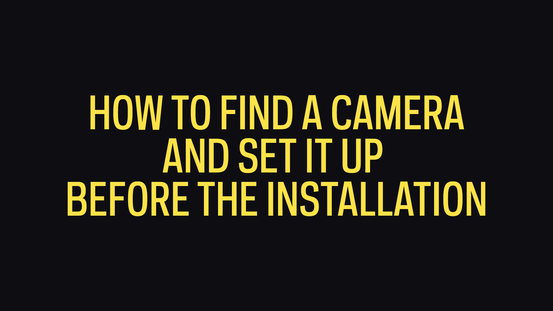 How To Find A Camera And Set It UP Before The Installation