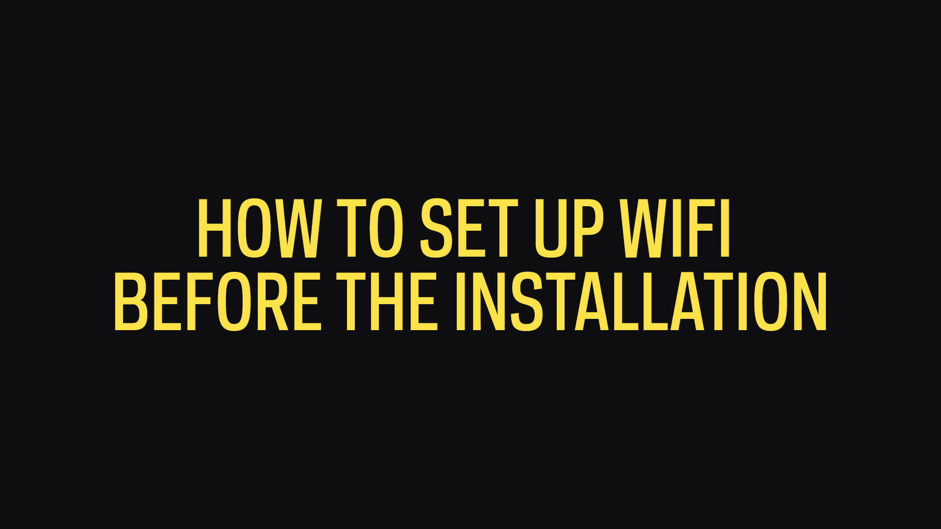 How To Set Up WiFi Before The Installation