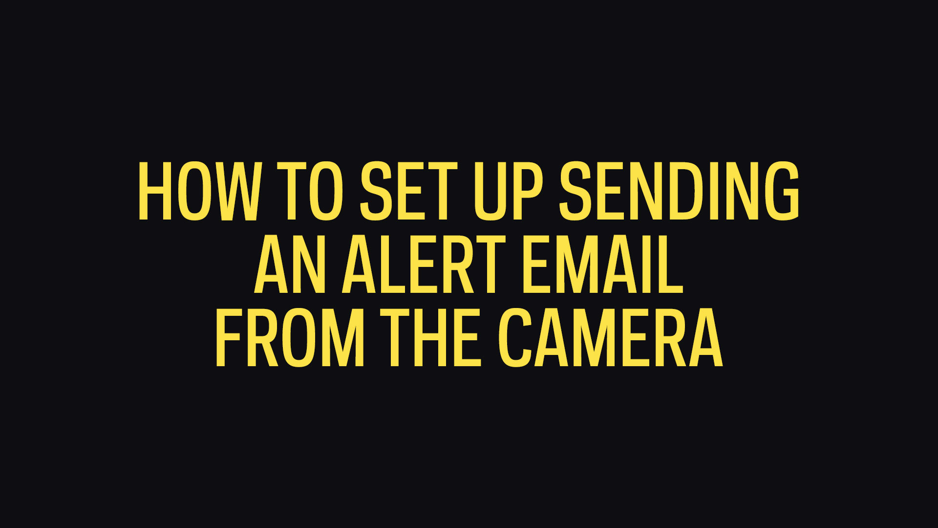 How To Set Up Sending An Alert Email From The Camera