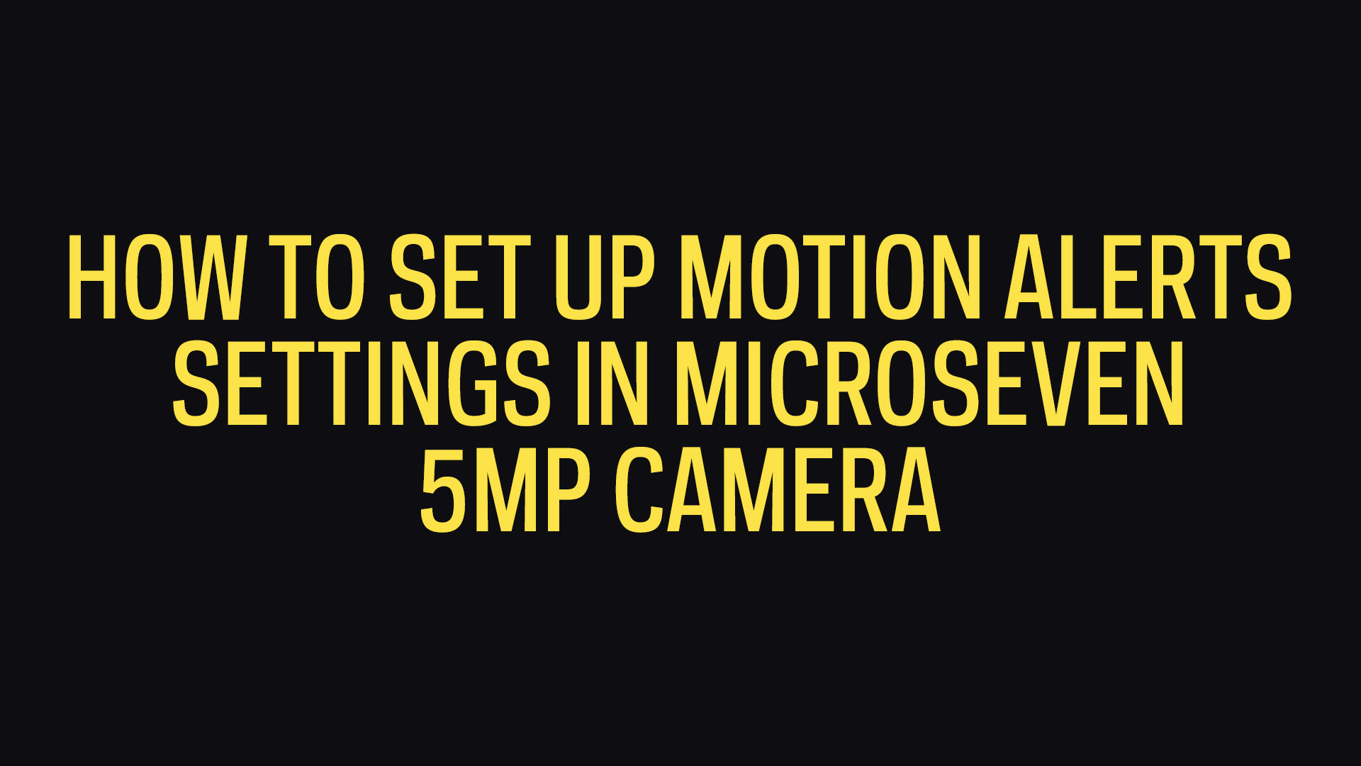 How To Set Up Motion Alerts Settings In Microseven 5MP Camera