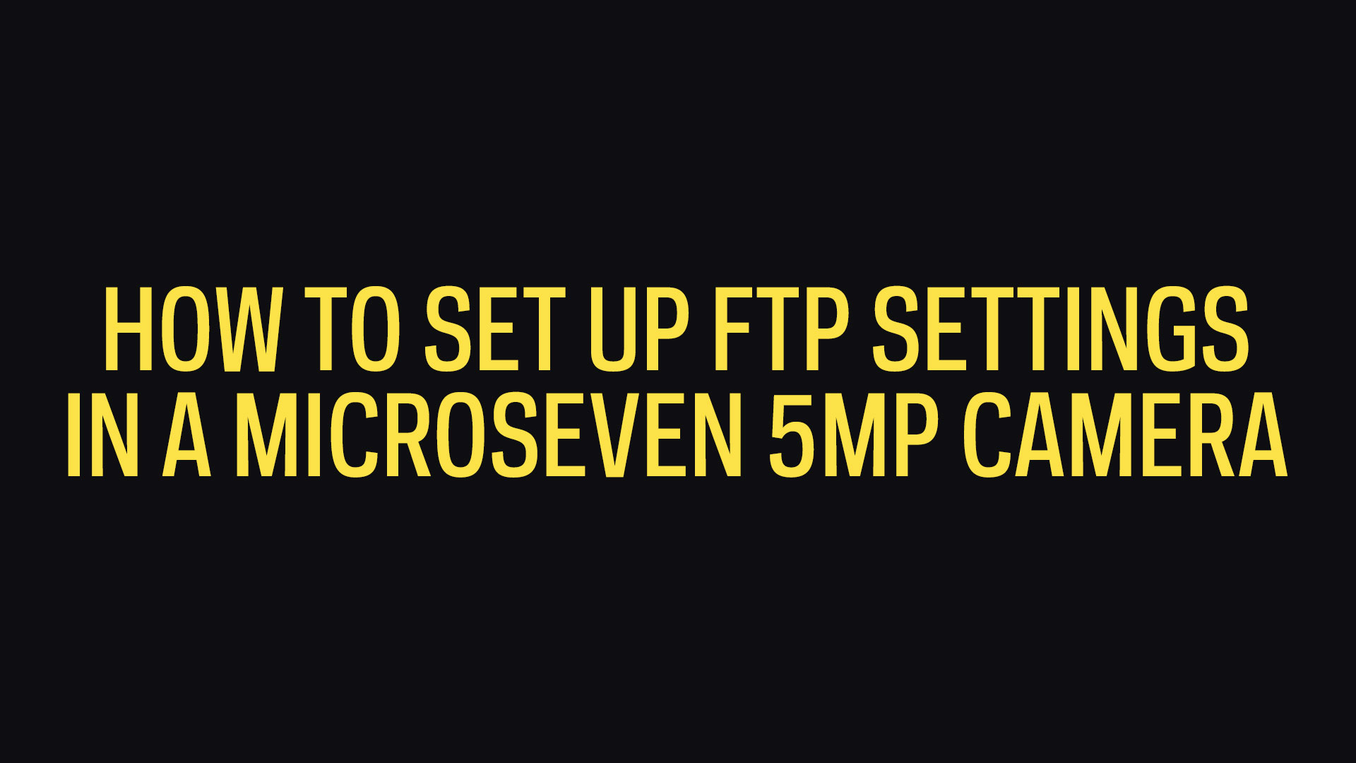 How To Set Up FTP Settings In Microseven 5MP Camera