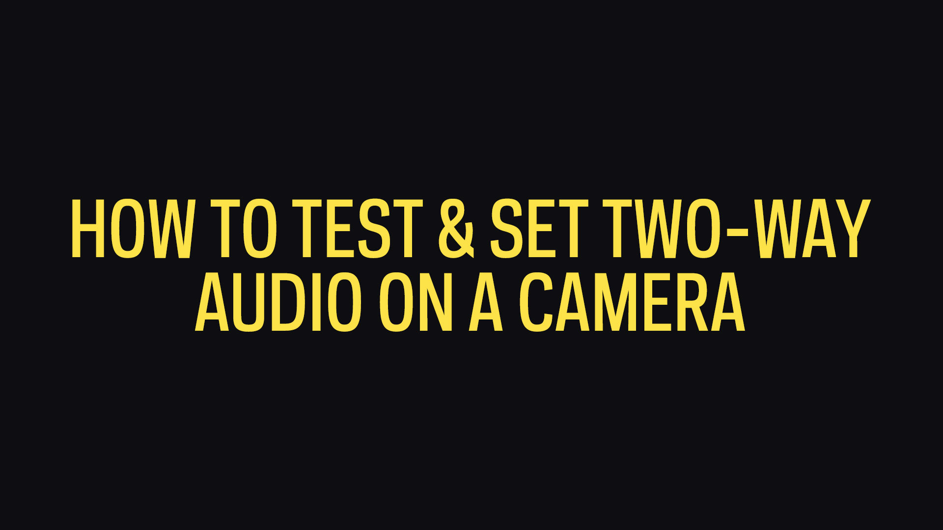 How To Test & Set Two-way Audio On The Camera