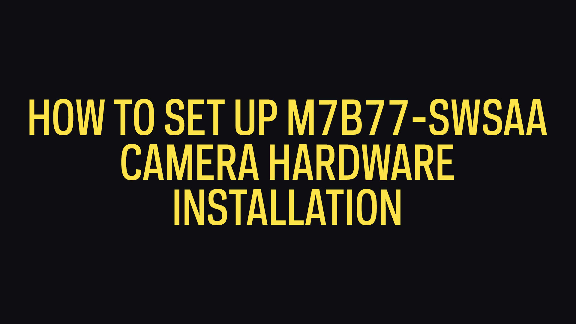 How To Set Up M7B77-SWSAA 170º Wide Angle Microseven Security Camera Hardware Installation
