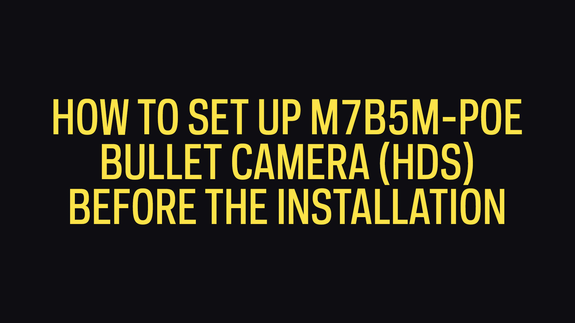 How To Set Up 5MP Bullet Camera (HDS) Before The Installation