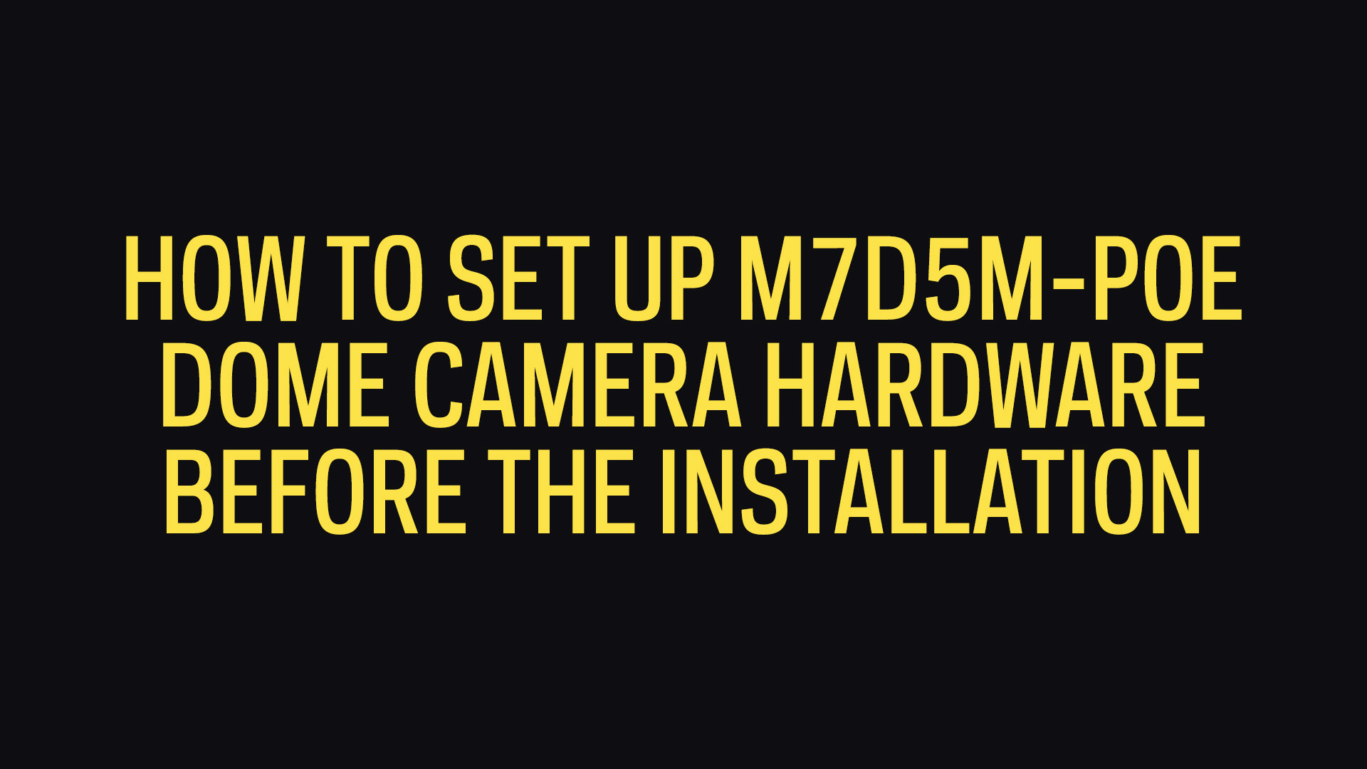How To Set Up M7D5M-POE 5MP Dome Camera Hardware Before The Installation