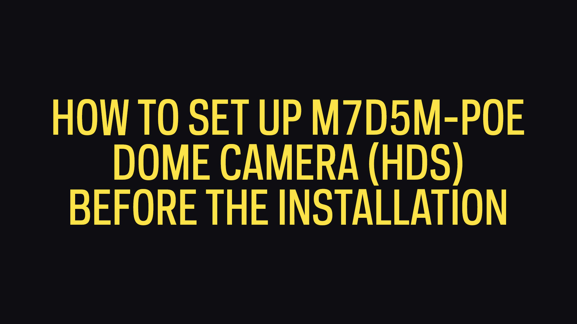 How To Set Up 5MP Dome Camera (HDS) Before The Installation